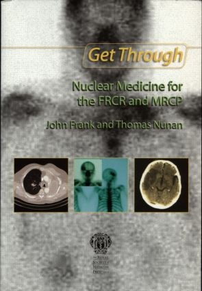Get Through Nuclear Medicine for the FRCR and MRCP: 1st Edition (Paperback) book cover