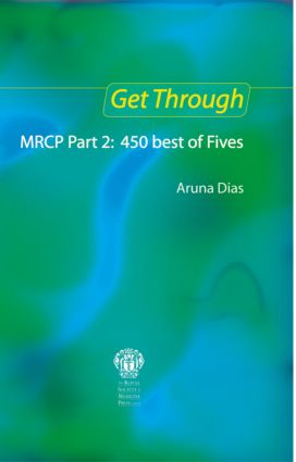 Get Through MRCP Part 2: 450 Best of Fives, 2nd edition: 2nd Edition (Paperback) book cover