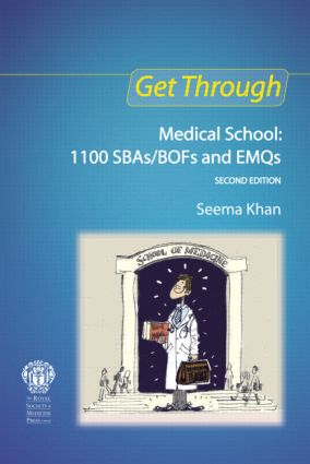 Get Through Medical School: 1100 SBAs/BOFs and EMQs, 2nd edition: 2nd Edition (Paperback) book cover