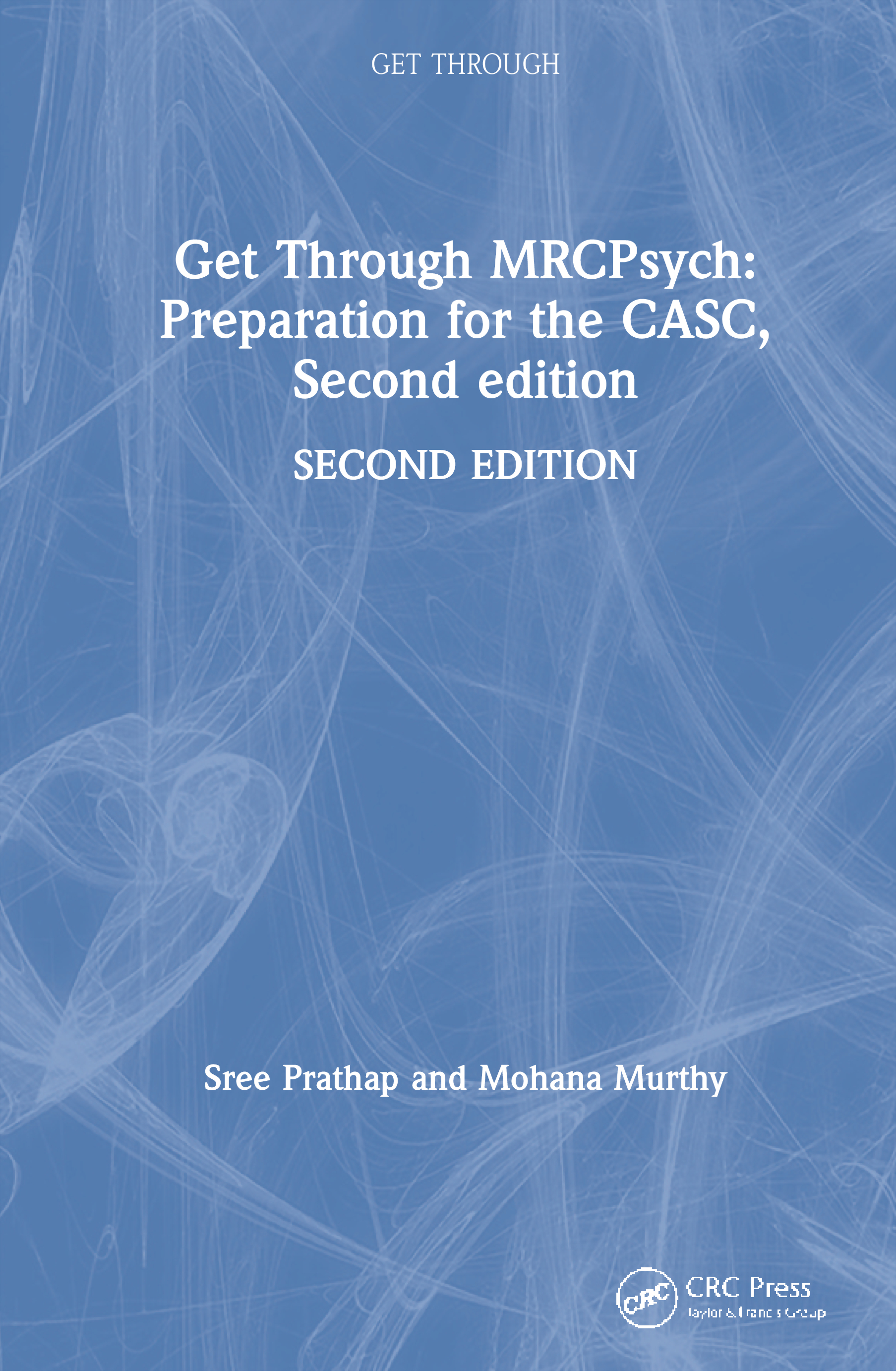 Get Through MRCPsych: Preparation for the CASC, Second edition: 2nd Edition (Hardback) book cover