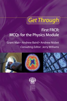 Get Through First FRCR: MCQs for the Physics Module: 1st Edition (Paperback) book cover