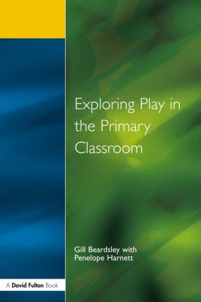 Exploring Play in the Primary Classroom: 1st Edition (Paperback) book cover