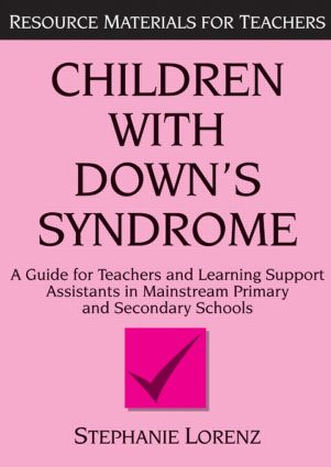 Children with Down's Syndrome: A guide for teachers and support assistants in mainstream primary and secondary schools, 1st Edition (Paperback) book cover