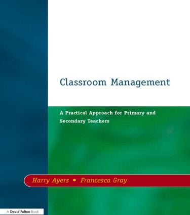 Classroom Management: A Practical Approach for Primary and Secondary Teachers, 1st Edition (Paperback) book cover