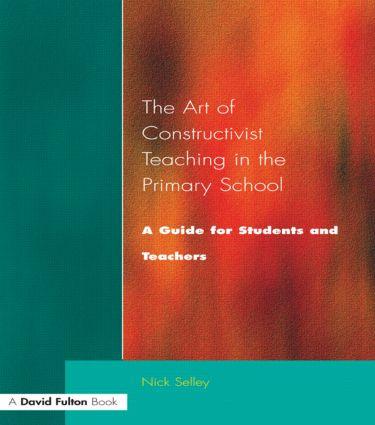 Art of Constructivist Teaching in the Primary School: A Guide for Students and Teachers, 1st Edition (Paperback) book cover