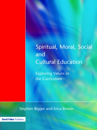 Spiritual, Moral, Social, & Cultural Education: Exploring Values in the Curriculum, 1st Edition (Paperback) book cover