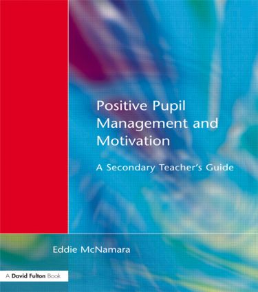 Positive Pupil Management and Motivation: A Secondary Teacher's Guide, 1st Edition (Paperback) book cover