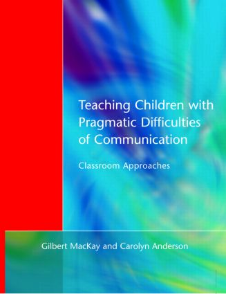 Teaching Children with Pragmatic Difficulties of Communication: Classroom Approaches, 1st Edition (Paperback) book cover