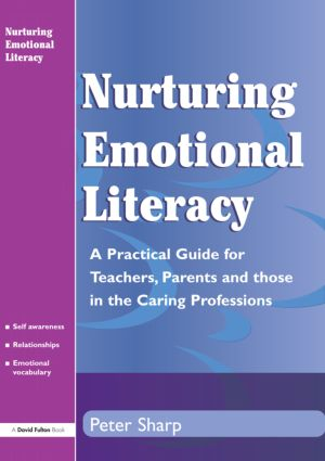 Nurturing Emotional Literacy: A Practical for Teachers,Parents and those in the Caring Professions, 1st Edition (Paperback) book cover