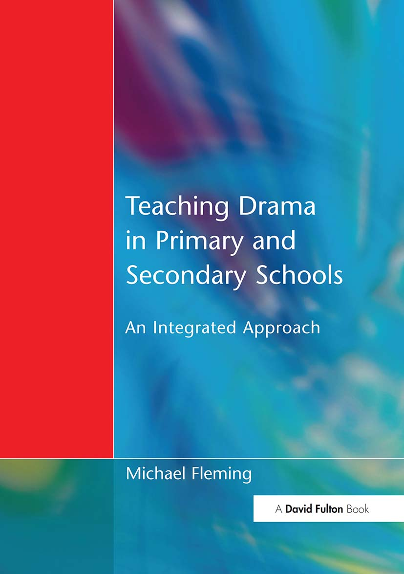 Teaching Drama in Primary and Secondary Schools: An Integrated Approach, 1st Edition (Paperback) book cover