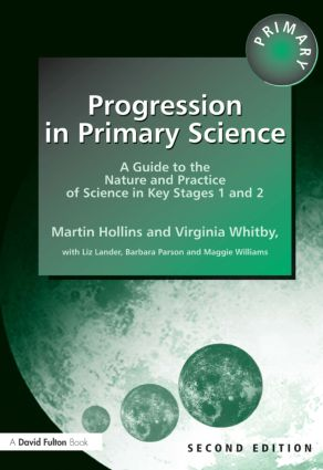 Progression in Primary Science: A Guide to the Nature and Practice of Science in Key Stages 1 and 2, 2nd Edition (Paperback) book cover