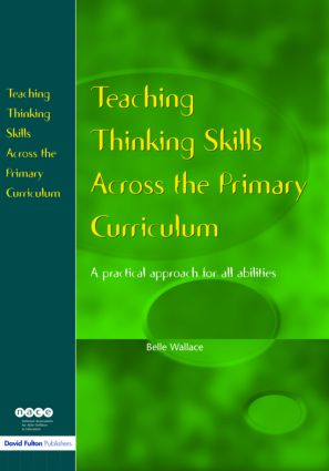 Teaching Thinking Skills Across the Primary Curriculum: A Practical Approach for All Abilities, 1st Edition (Paperback) book cover
