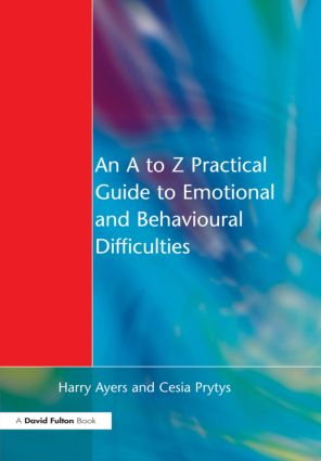 An A to Z Practical Guide to Emotional and Behavioural Difficulties: 1st Edition (Paperback) book cover