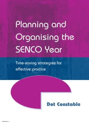 Planning and Organising the SENCO Year: Time Saving Strategies for Effective Practice, 1st Edition (Paperback) book cover