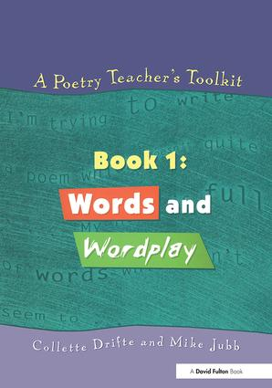 A Poetry Teacher's Toolkit: Book 1: Words and Wordplay, 1st Edition (Paperback) book cover