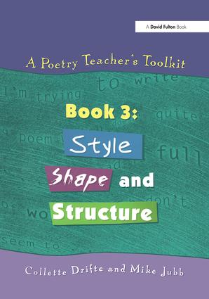 A Poetry Teacher's Toolkit: Book 3: Style, Shape and Structure, 1st Edition (Paperback) book cover