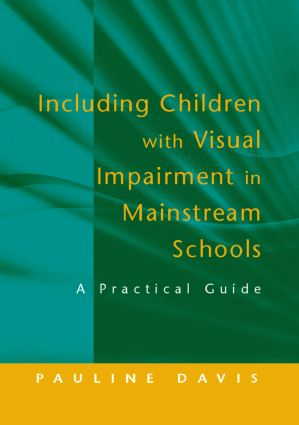 Including Children with Visual Impairment in Mainstream Schools: A Practical Guide, 1st Edition (Paperback) book cover