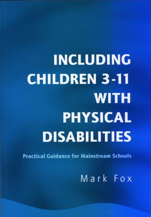 Including Children 3-11 With Physical Disabilities: Practical Guidance for Mainstream Schools, 1st Edition (e-Book) book cover