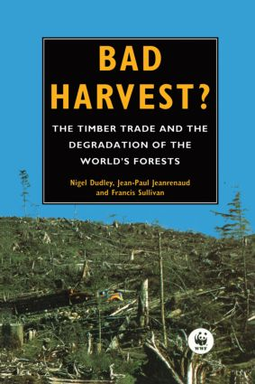 Bad Harvest: The Timber Trade and the Degradation of Global Forests book cover