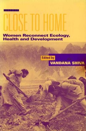 Close to Home: Women Reconnect Ecology, Health and Development, 1st Edition (Paperback) book cover