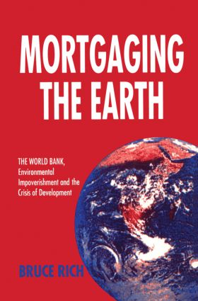 Mortgaging the Earth: World Bank, Environmental Impoverishment and the Crisis of Development, 1st Edition (Paperback) book cover