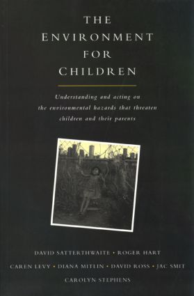 The Environment for Children: Understanding and Acting on the Environmental Hazards That Threaten Children and Their Parents (Paperback) book cover