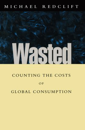 Wasted: Counting the costs of global consumption (Hardback) book cover