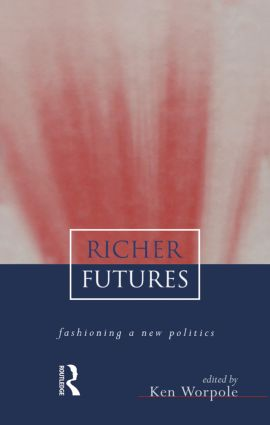 Richer Futures: Fashioning a new politics, 1st Edition (Paperback) book cover