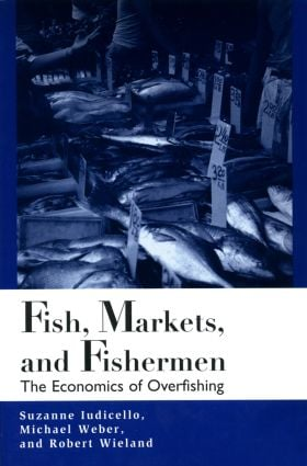 Fish Markets and Fishermen: The Economics of Overfishing, 1st Edition (Paperback) book cover