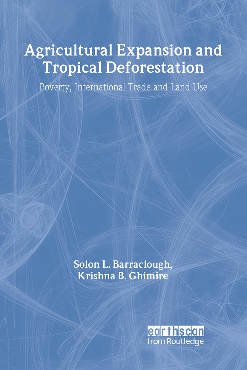 Agricultural Expansion and Tropical Deforestation: International Trade, Poverty and Land Use book cover