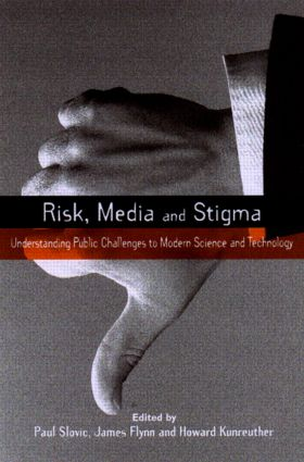 Risk, Media and Stigma: Understanding Public Challenges to Modern Science and Technology (e-Book) book cover