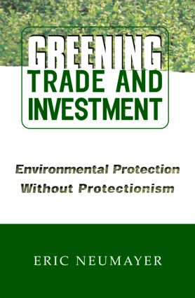 Greening Trade and Investment: Environmental Protection Without Protectionism, 1st Edition (Paperback) book cover