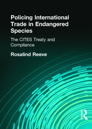 Policing International Trade in Endangered Species: The CITES Treaty and Compliance, 1st Edition (Hardback) book cover