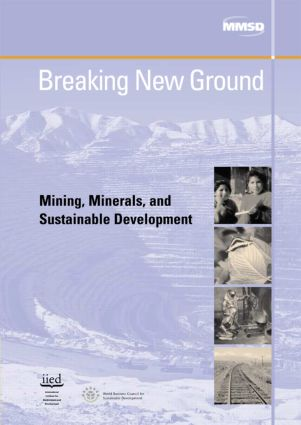 Breaking New Ground: Mining, Minerals and Sustainable Development, 1st Edition (Paperback) book cover