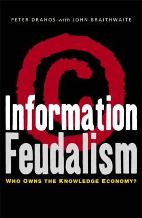 Information Feudalism: Who Owns the Knowledge Economy (Paperback) book cover