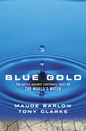 Blue Gold: The Battle Against Corporate Theft of the World's Water, 1st Edition (Paperback) book cover
