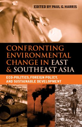 Confronting Environmental Change in East and Southeast Asia: Eco-politics, Foreign Policy and Sustainable Development, 1st Edition (Paperback) book cover
