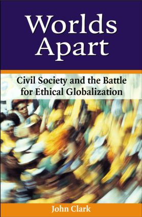 Worlds Apart: Civil Society and the Battle for Ethical Globalization, 1st Edition (Paperback) book cover