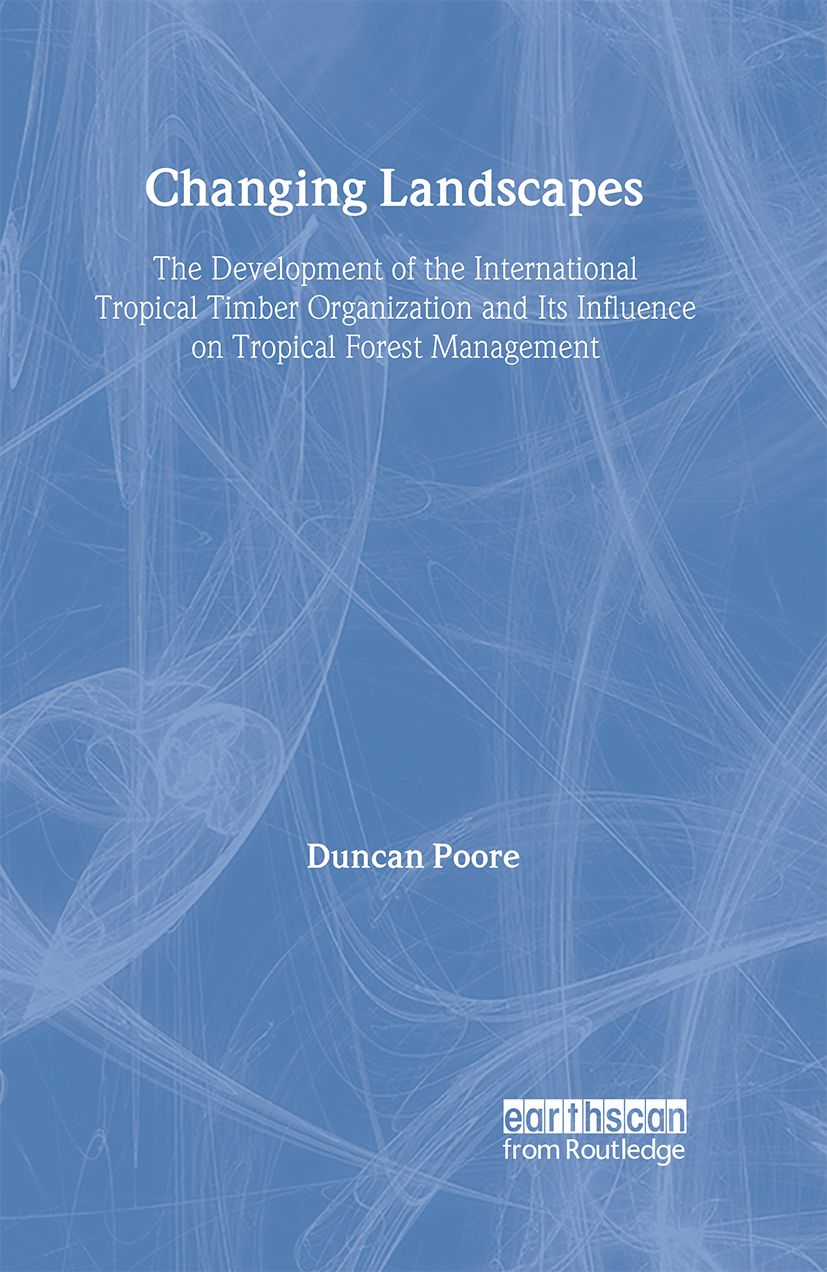 Changing Landscapes: The Development of the International Tropical Timber Organization and Its Influence on Tropical Forest Management, 1st Edition (Hardback) book cover