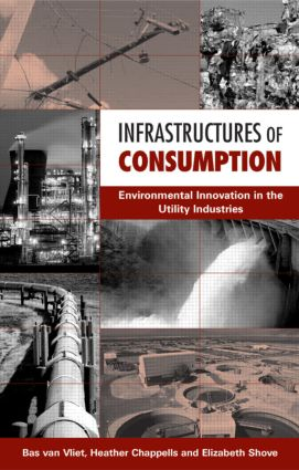 Infrastructures of Consumption: Environmental Innovation in the Utility Industries (Paperback) book cover