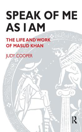 Speak of Me As I Am: The Life and Work of Masud Khan, 1st Edition (Paperback) book cover