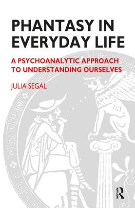 Phantasy in Everyday Life: A Psychoanalytic Approach to Understanding Ourselves, 1st Edition (Paperback) book cover