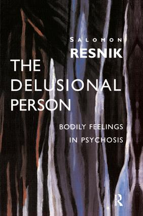 The Delusional Person: Bodily Feelings in Psychosis, 1st Edition (Paperback) book cover