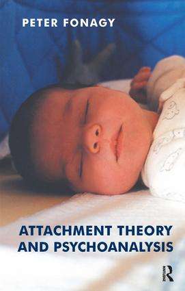 Attachment Theory and Psychoanalysis: 1st Edition (Paperback) book cover