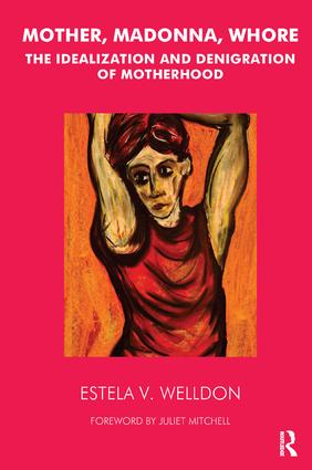 Mother, Madonna, Whore: The Idealization and Denigration of Motherhood, 1st Edition (Paperback) book cover