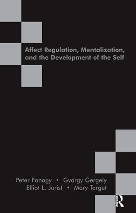 Affect Regulation, Mentalization and the Development of the Self: 1st Edition (Paperback) book cover
