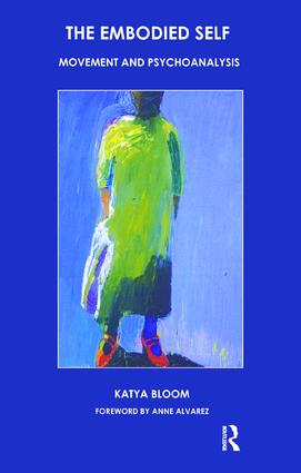 The Embodied Self: Movement and Psychoanalysis, 1st Edition (Paperback) book cover