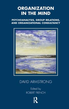 Organization in the Mind: Psychoanalysis, Group Relations and Organizational Consultancy, 1st Edition (Paperback) book cover