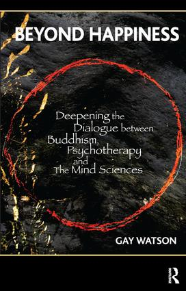 Beyond Happiness: Deepening the Dialogue between Buddhism, Psychotherapy and the Mind Sciences, 1st Edition (Paperback) book cover