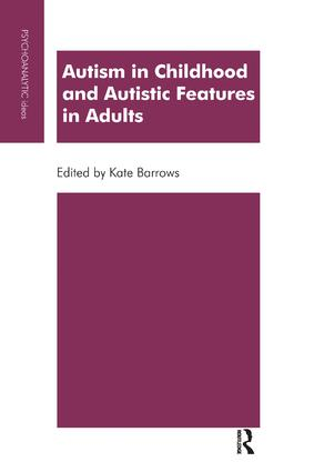 Autism in Childhood and Autistic Features in Adults: A Psychoanalytic Perspective book cover